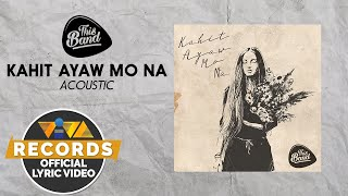 Kahit Ayaw Mo Na - Acoustic - This Band [Official Lyric Video]