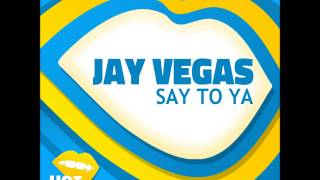 Download Jay Vegas - Say To Ya (Original Mix) MP3 song and Music Video