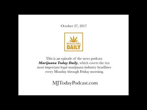 All the legal marijuana news and headlines for Friday, October 27, 2017.