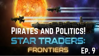 Let's Play Star Traders: Frontiers on Hard!  Pirates and Politics!  Ep. 9