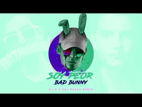 Soy Peor - Bad Bunny  (K.I.D x GAL MERAZ Remix)