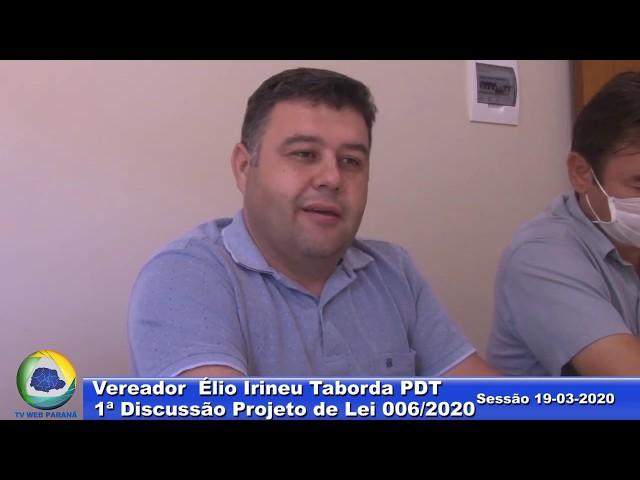Vereador Élio Irineu Taborda PDT 1ª Discussão Projeto Lei 006 Sessão 19 03 2020