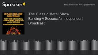 Building A Successful Independent Broadcast