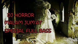 DJ HORROR,MALAM JUM'AT FULL BASS