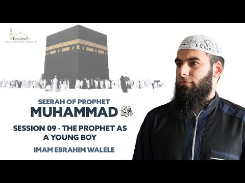 Session 09 | The Prophet as a young boy | Imam Ebrahim Walele