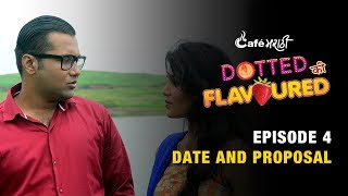 Ep - 4 Dotted Ki Flavoured | Date and Proposal | CafeMarathi
