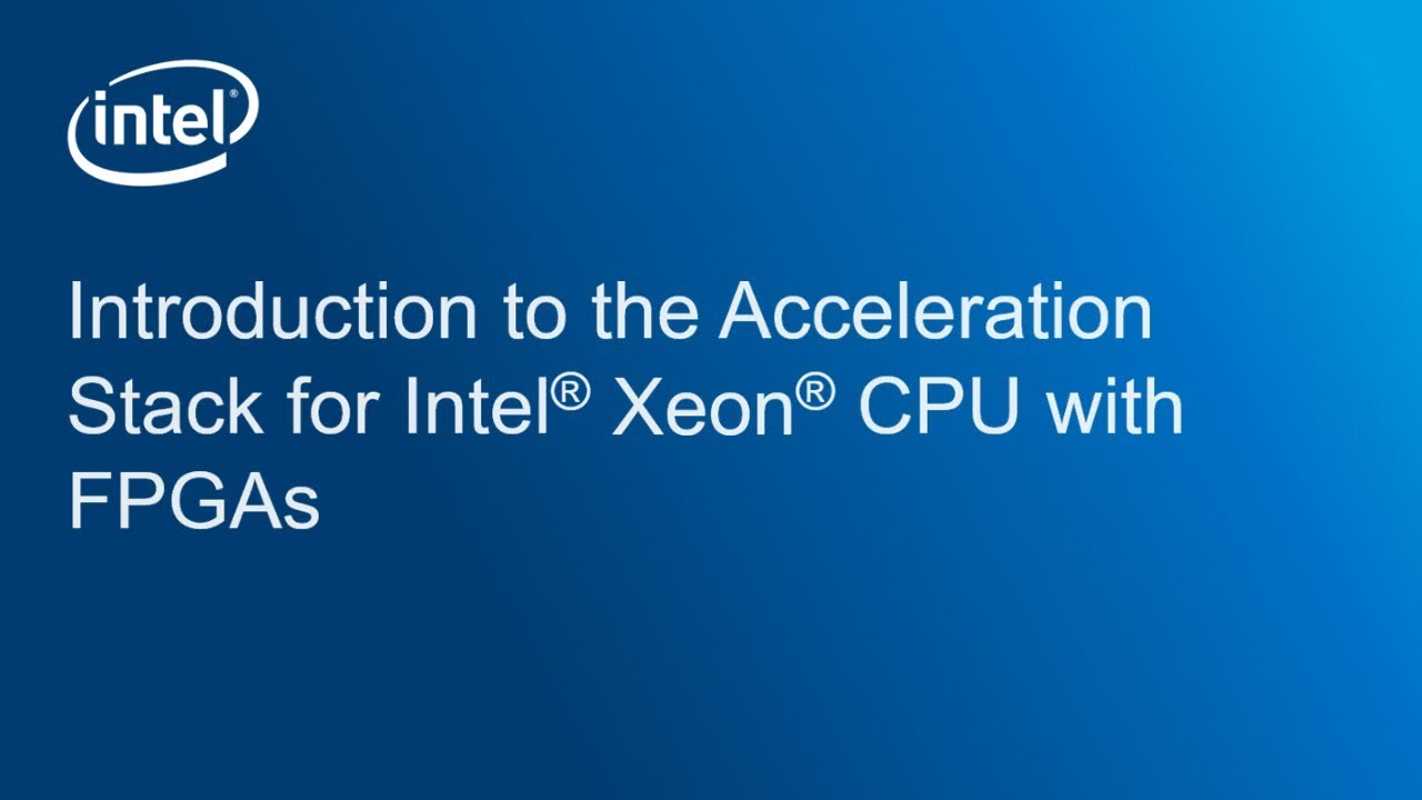 Introduction to the Acceleration Stack for Intel® Xeon® CPU with FPGA