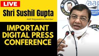 LIVE | AAP Rajyasabha Member Sh. Sushil Gupta Addressing an Important Press Conference