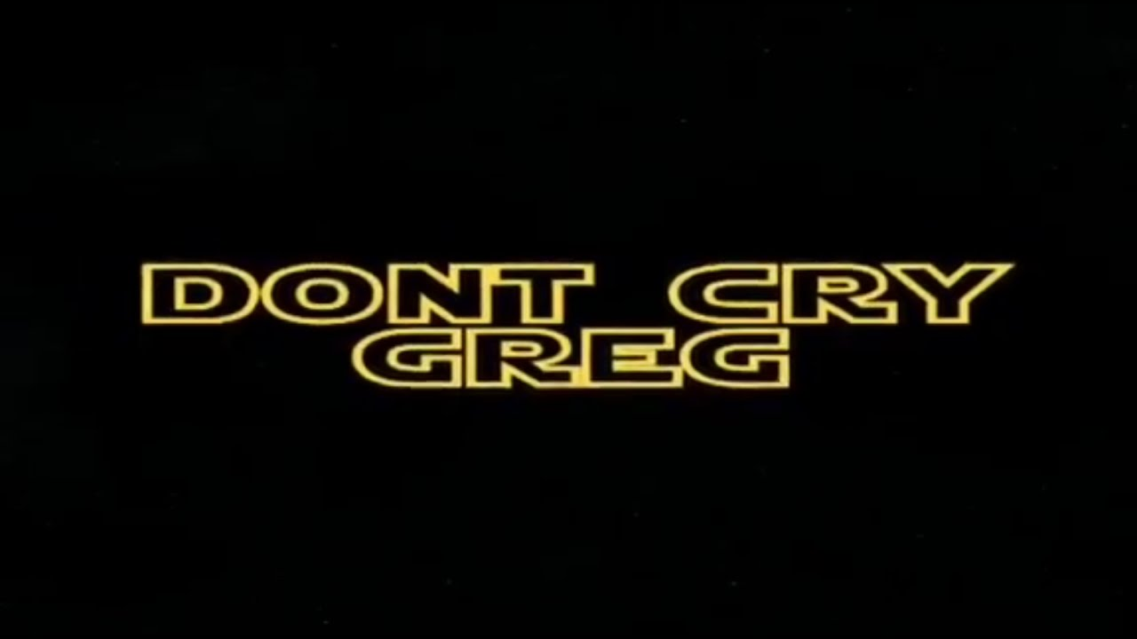 Don't Cry Greg - Actual Trailer
