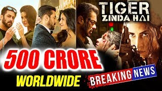 Salman's Tiger Zinda Hai NEW RECORD 500 Crore Worldwide