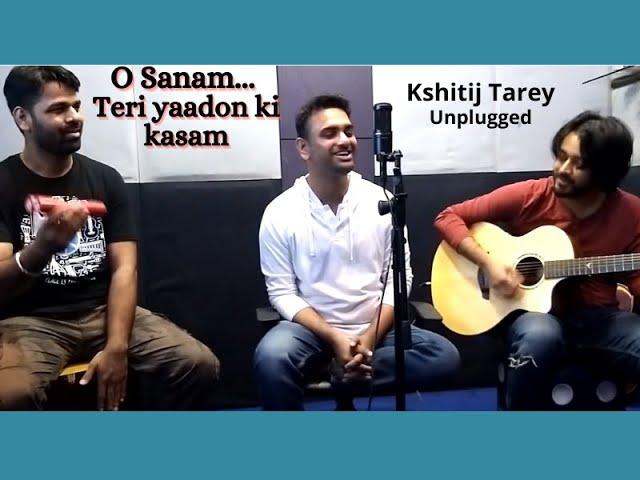 O sanam | Unplugged | Studio Jam | Kshitij Tarey | Lucky Ali
