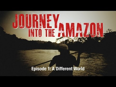 """Ep. 1 Journey Into The Amazon - """"A Different World"""""""