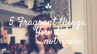 5 fragrant things you did not knew about me tag | fragrancyblog