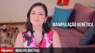 Migalhas Bioéticas - Manipulação Genética
