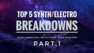 Top 5 Synth/Electro Breakdowns Part.1
