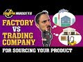 Should You Use a Factory or Trading Company for Sourcing Your Product?