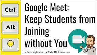 <b>Google Meet</b>: How to Keep Students from Joining or Rejoining a ...