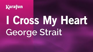 Karaoke I Cross My Heart - George Strait *