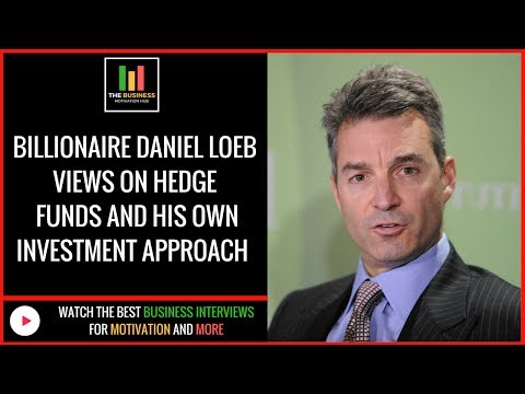 Daniel Loeb Views On Hedge Funds And His Own Investment Appr