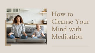 Clear Mind - How to Cleanse Your Mind with Meditation