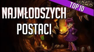 TOP 10 NAJMŁODSZYCH POSTACI W LEAGUE OF LEGENDS!