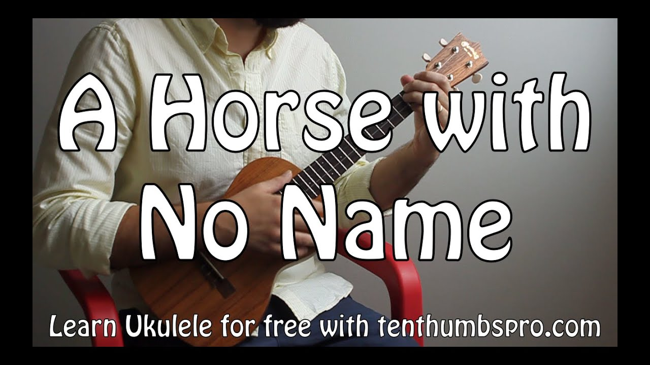 A Horse With No Name America Easy Song Two Chord Ukulele
