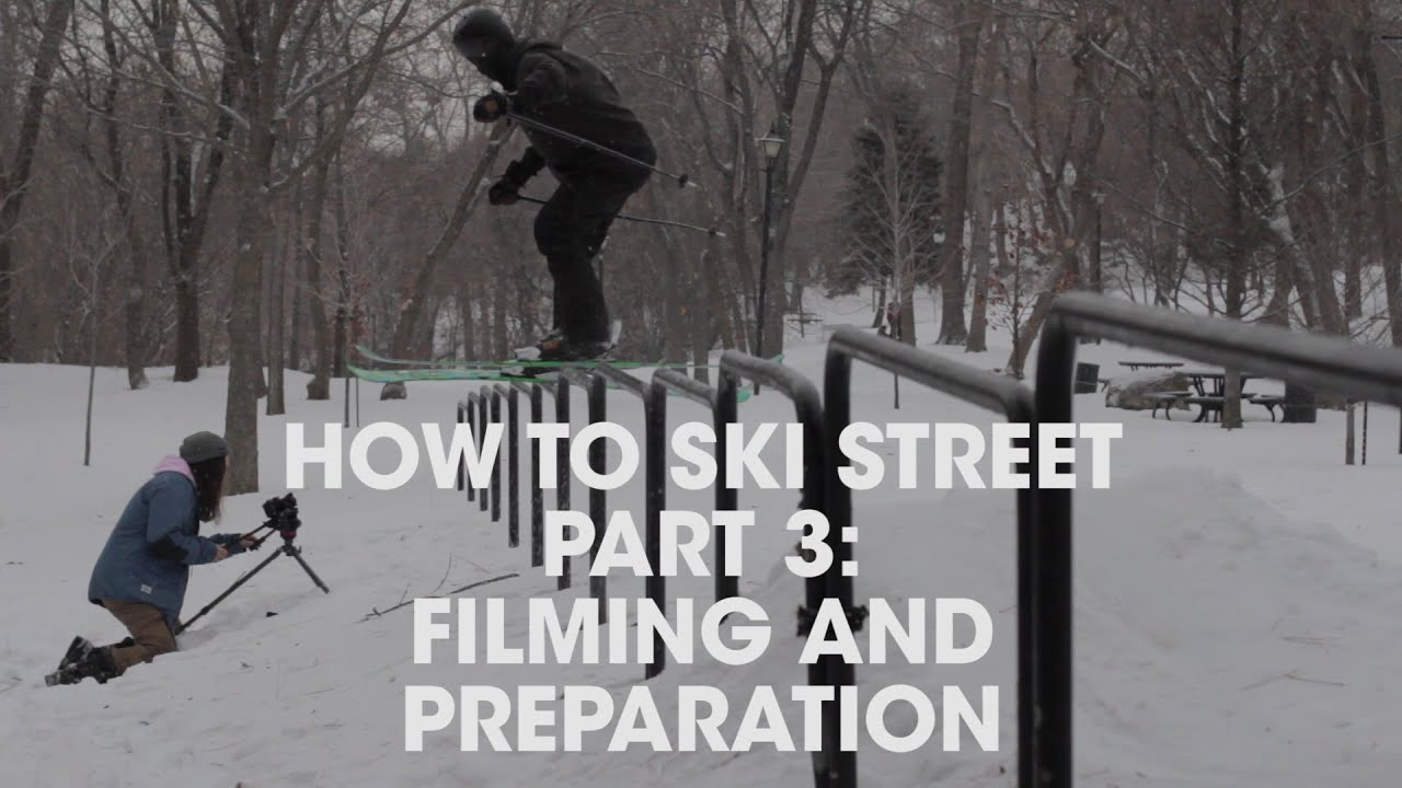How to Ski Street   Part 3: Filming and Preparation