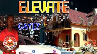 Gatez - Elevate To Di Top [Short Life Riddim] May 2019