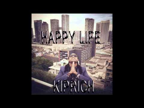Kiprich - Happy Life (July 2015) @Kipponubehavior (OutARoadReocrds) mp3