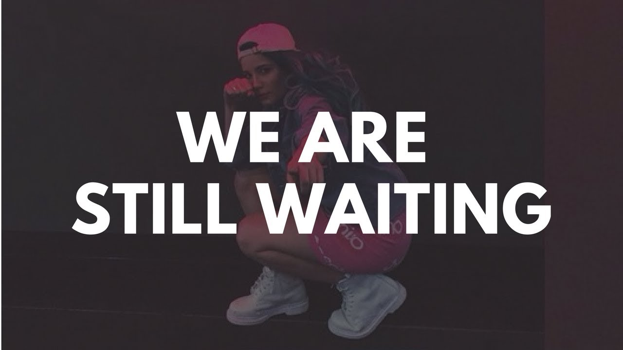 WE ARE STILL WAITING | halsey's place