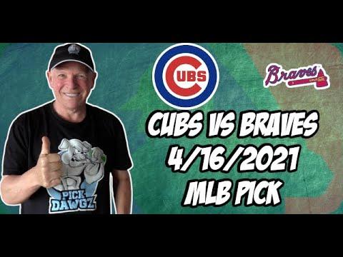 Chicago Cubs vs Atlanta Braves 4/16/21 MLB Pick and Prediction MLB Tips Betting Pick