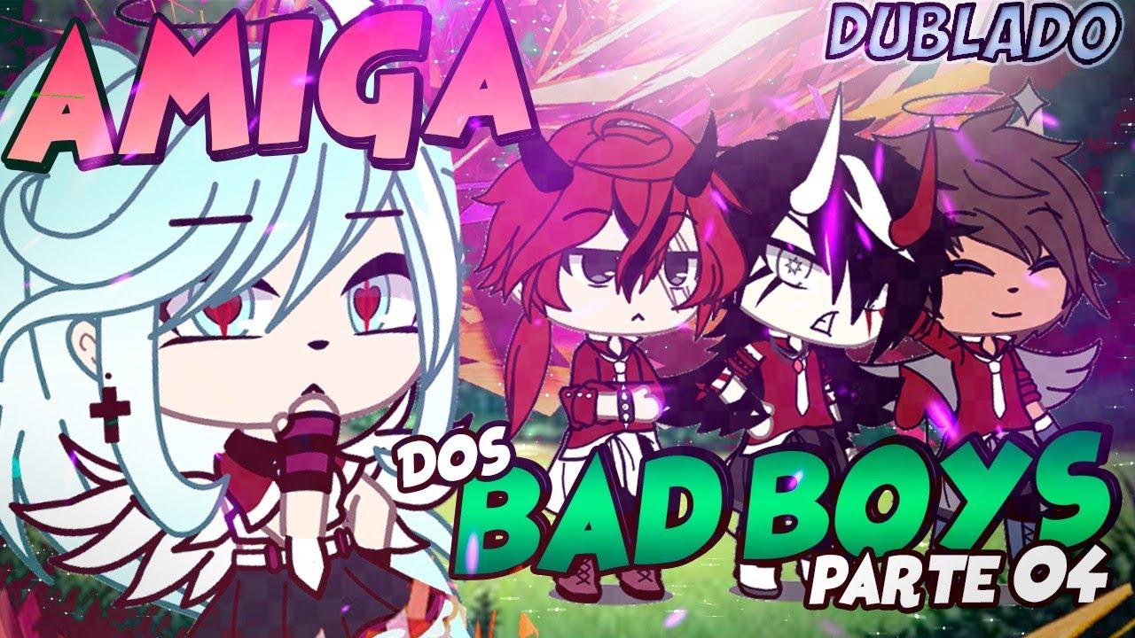 Download Amiga Dos Bad Boys Mini Série 4/? [DUBLADO] Mini Filme   Gacha Life