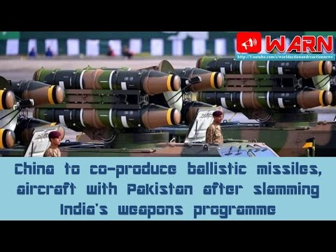 China to co-produce ballistic missiles, aircraft with Pakistan after slamming India's weapons