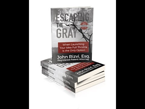 Escaping the Gray -Launching Your Idea Full Throttle by Patent Attorney John Rizvi