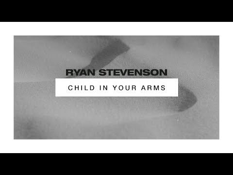Ryan Stevenson  Child In Your Arms  Audio