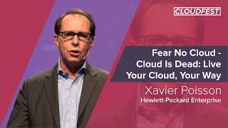 CloudFest 2019: Fear No Cloud - Cloud Is Dead: Live Your Cloud, Your Way, Xavier Poisson