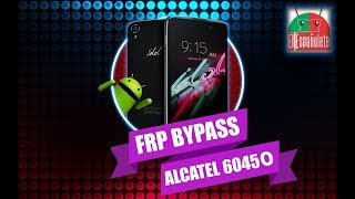 QUITAR CUENTA GOOGLE ALCATEL 6045O - FRP - BYPASS