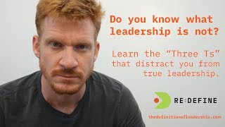 The Three Ts - INTRO - ReDefine Leadership