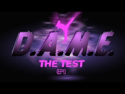 D.A.M.E. (The Test) Episode 1