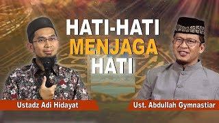 KH. Abdullah Gymnastiar & Ustadz Adi Hidayat - Hati Hati Menjaga Hati