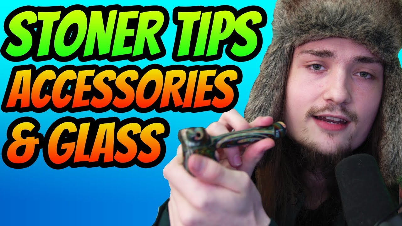 STONER TIPS - GLASS & ACCESSORIES - YouTube