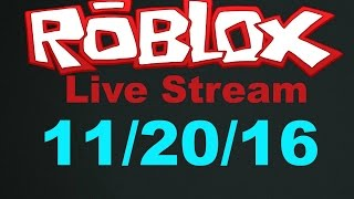 Roblox Stream -11/20/16- [Past Stream]