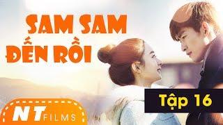 Sam Sam Đến Rồi | Full HD - Tập 16 - Trương Hàn, Triệu Lệ Dĩnh | NT Films