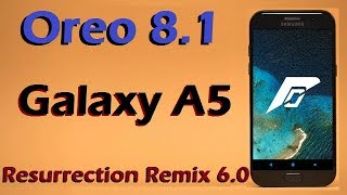 Stable Oreo 8.1 For Samsung Galaxy A5 (Resurrection Remix v6.1) Official Update & Review