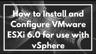How to Install and Configure VMware ESXi 6.0 for use with vSphere   VIDEO TUTORIAL