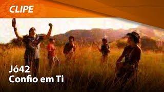 Jó42 - Confio Em Ti [ CLIPE OFICIAL ]