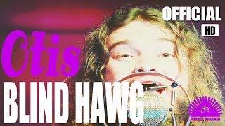 Otis - Blind Hawg (Official Video)