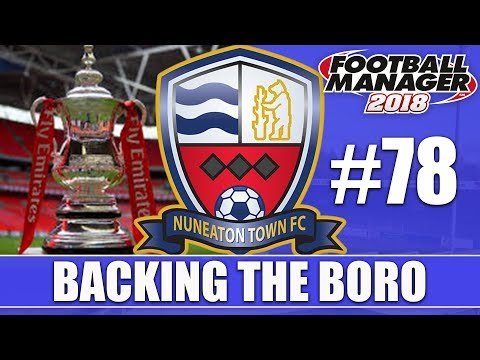 Backing the Boro FM18 | NUNEATON | Part 78 | CUP RUNS | Football Manager 2018