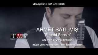 Ahmet Satılmış - Sebebi Sensin