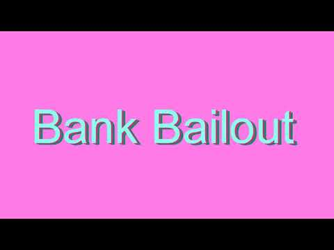 How to Pronounce Bank Bailout